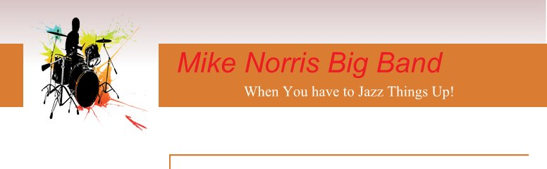 Mike Norris Big Band -                   When You have to Jazz Things Up!